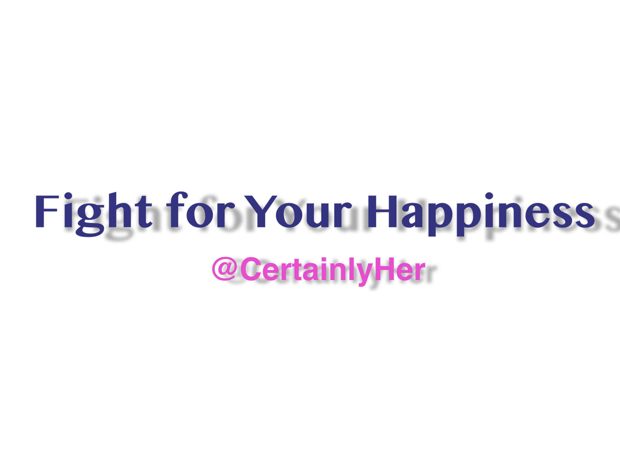 Fight For Your Happiness.