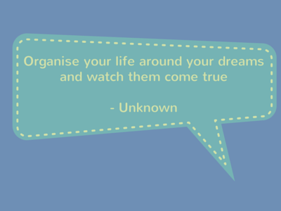 Quote by an Unknown Author about organizing your life around your dreams.