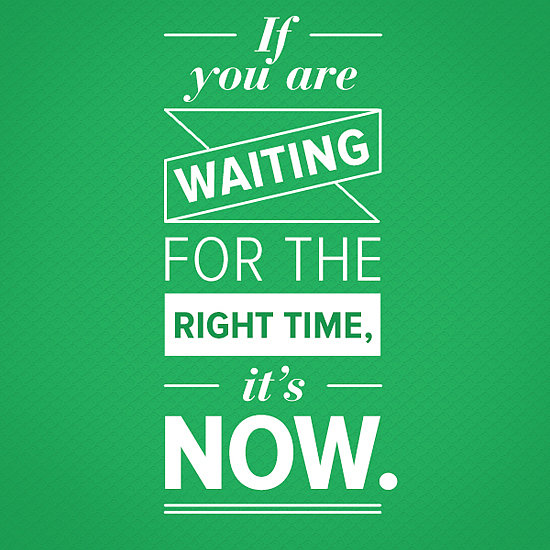 Motivation Monday: Now is the Right Time